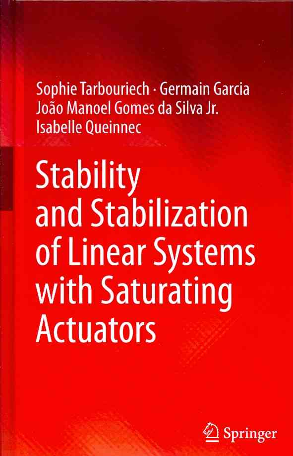 Stability and Stabilization of Linear Systems With Saturating Actuators By Tarbouriech, Sophie/ Garcia, Germain/ Da Silva, Joao Manoel Gomes/ Queinnec, Isabelle